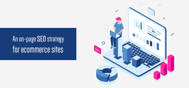An on-page SEO strategy for ecommerce sites