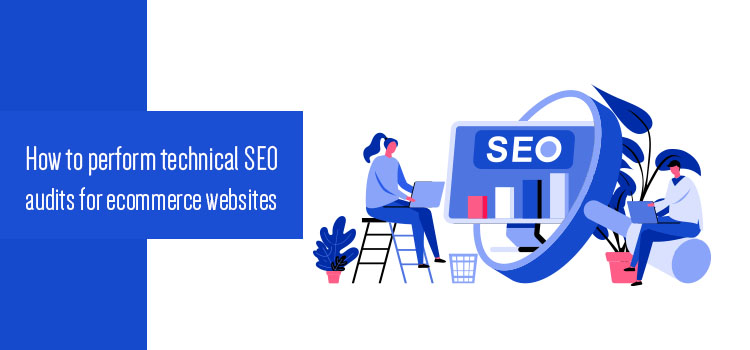 How to perform technical SEO audits for ecommerce websites